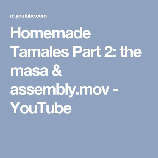 Homemade Tamales Part 2: the masa & assembly.mov - YouTube