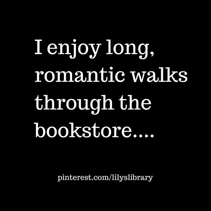 @lilyslibrary I enjoy long romantic walks through the bookstore....