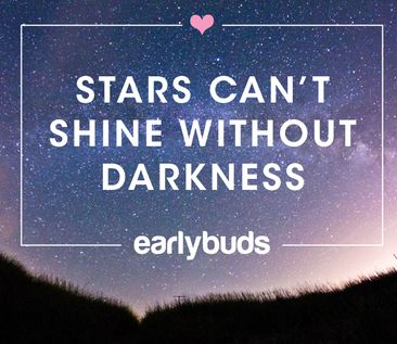 Stars can't shine without darkness. Early Buds preemie NICU Quote.