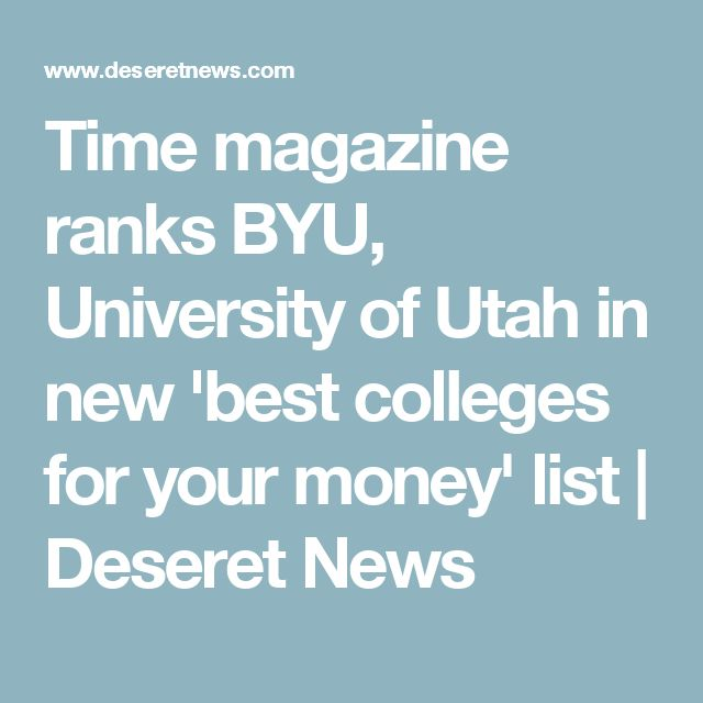 Time magazine ranks BYU, University of Utah in new 'best colleges for your money' list | Deseret News