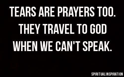 Tears are prayers too!