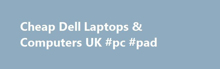 Cheap Dell Laptops & Computers UK #pc #pad http://tablet.remmont.com/cheap-dell-laptops-computers-uk-pc-pad/  Welcome to ITC Sales. First stop for Cheap Dell Computers, Laptops and Servers for Sale, New and Refurbished Welcome To Itcsales If youпїЅre looking cheap new computers and laptops for sale as well as refurbished computers and equipment, then youпїЅve come to the right place! ITC Sales is the UKпїЅs number 1 direct supplier of […]