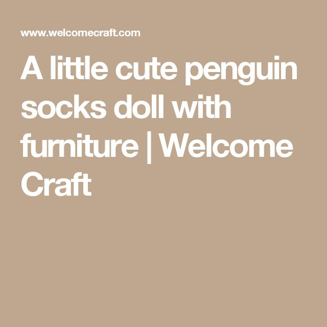 A little cute penguin socks doll with furniture | Welcome Craft