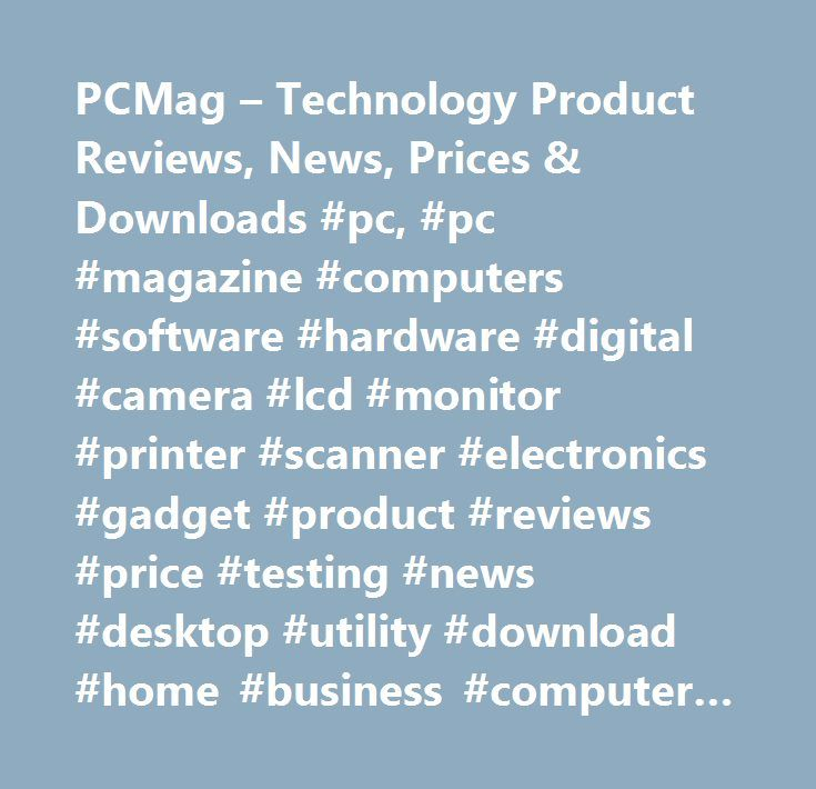 PCMag – Technology Product Reviews, News, Prices & Downloads #pc, #pc #magazine #computers #software #hardware #digital #camera #lcd #monitor #printer #scanner #electronics #gadget #product #reviews #price #testing #news #desktop #utility #download #home #business #computer #laptop #notebook #pdas #microsoft #office #xp #windows #2000 #…