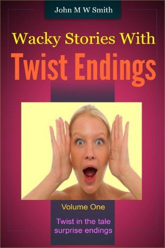 Wacky Stories With Twist Endings Volume 1; twist in the tale/surprise endings by John M W Smith, http://www.amazon.com/dp/B006V3YQUA/ref=cm_sw_r_pi_dp_bnQ4ub18AAMQP