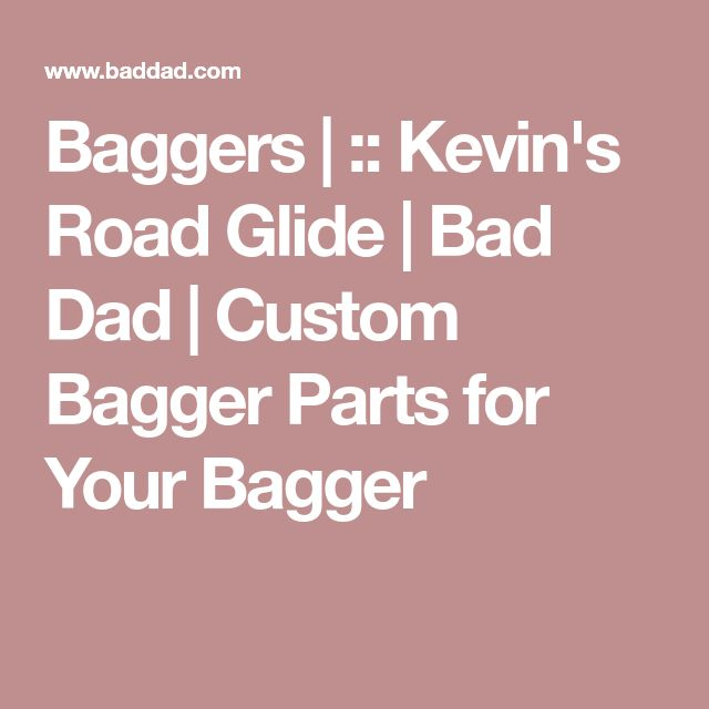 Baggers | :: Kevin's Road Glide | Bad Dad | Custom Bagger Parts for Your Bagger