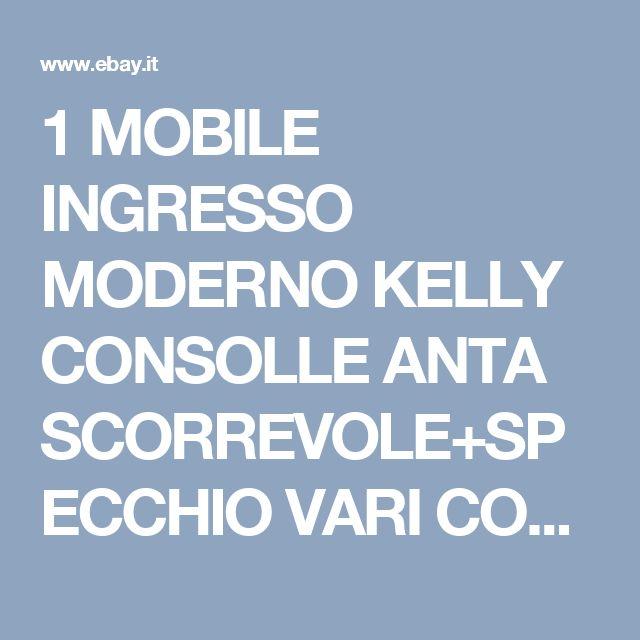 1 MOBILE INGRESSO MODERNO KELLY CONSOLLE ANTA SCORREVOLE+SPECCHIO VARI COLORI | eBay
