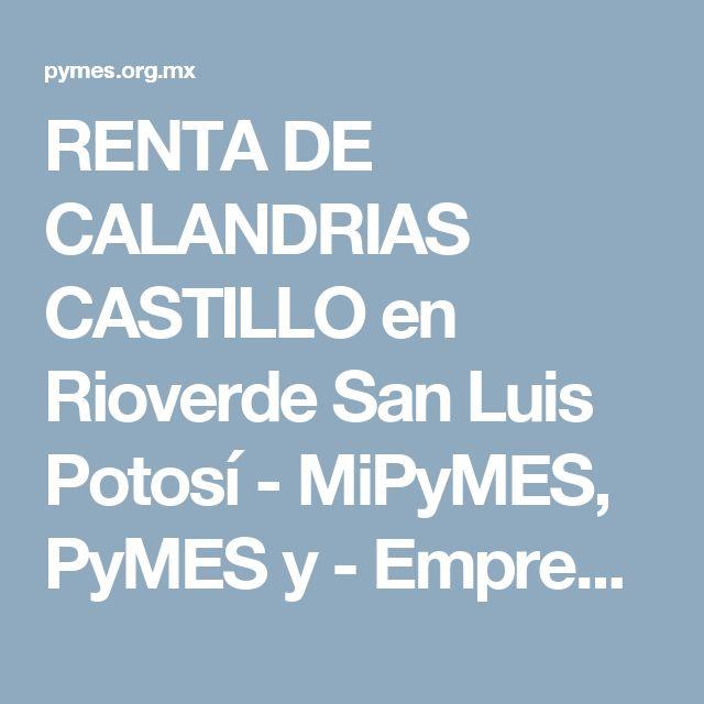 RENTA DE CALANDRIAS CASTILLO en Rioverde San Luis Potosí - MiPyMES, PyMES y - Empresas en México - 2a92722d