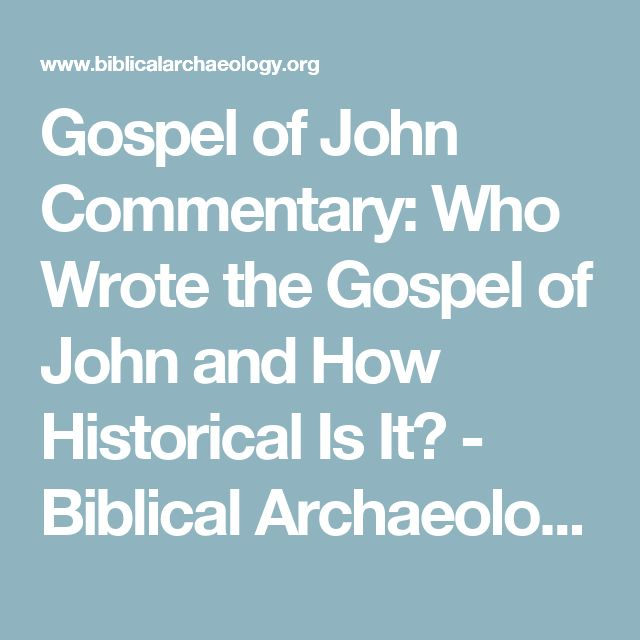 Gospel of John Commentary: Who Wrote the Gospel of John and How Historical Is It? - Biblical Archaeology Society