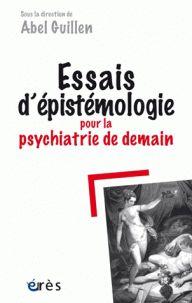 Essais d'épistémologie pour la psychiatrie de demain, 2017 http://bu.univ-angers.fr/rechercher/description?notice=000886997