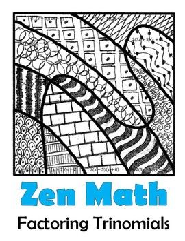 With this no-prep activity, students will practice factoring trinomials (a=1 and a>1).   Then, they will find their answer on the abstract picture and fill in the space with a given pattern to reveal a beautiful, fun Zen design!  Students can color their final products or leave them in black and white.