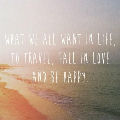 What we all want in life, to travel, fall in love and be happy <3 #quote