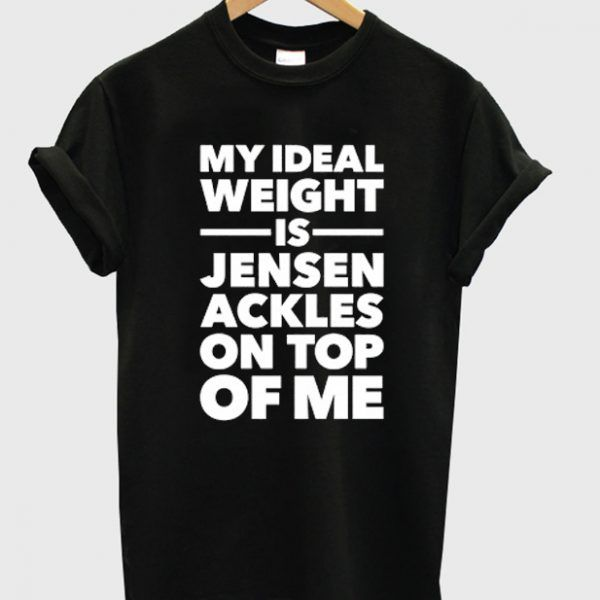 Ideal Weight quotes T-shirt