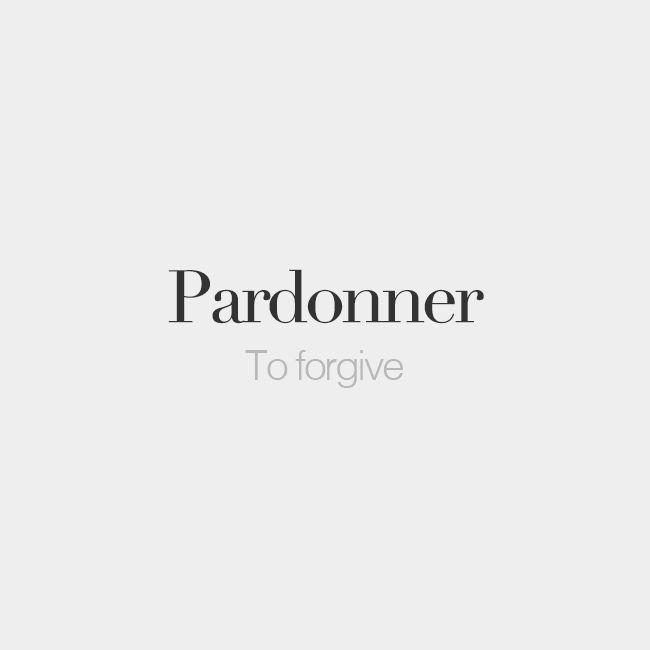 Pardonner | To forgive | /paʁ.dɔ.ne/