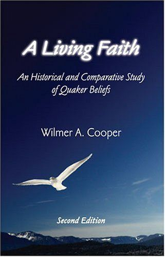 A Living Faith: An Historical and Comparative Study of Quaker Beliefs by Wilmer A Cooper