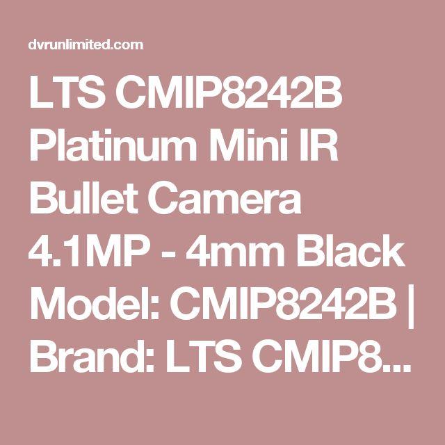 "LTS CMIP8242B Platinum Mini IR Bullet Camera 4.1MP - 4mm Black Model: CMIP8242B   Brand: LTS CMIP8242B Platinum Mini IR Bullet Camera 4.1MP - 4mm BlackCameraImage Sensor 1/3"".."