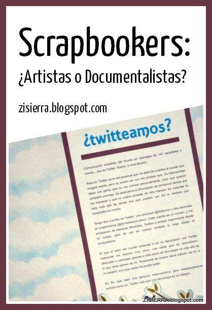 Scrapbookers: ¿Artistas o Documentalistas? → Lee este artículo en http://zisierra.blogspot.com/2013/10/14-scrapbookers-artistas-o.html