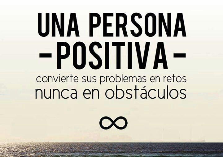 Ser positiva antes los retos que se me presentan
