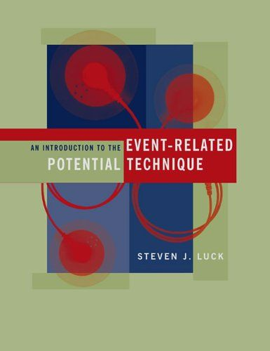 An Introduction to the Event-Related Potential Technique (Cognitive Neuroscience) by Steven J. Luck