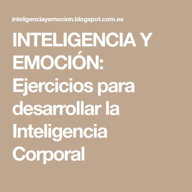 INTELIGENCIA Y EMOCIÓN: Ejercicios para desarrollar la Inteligencia Corporal