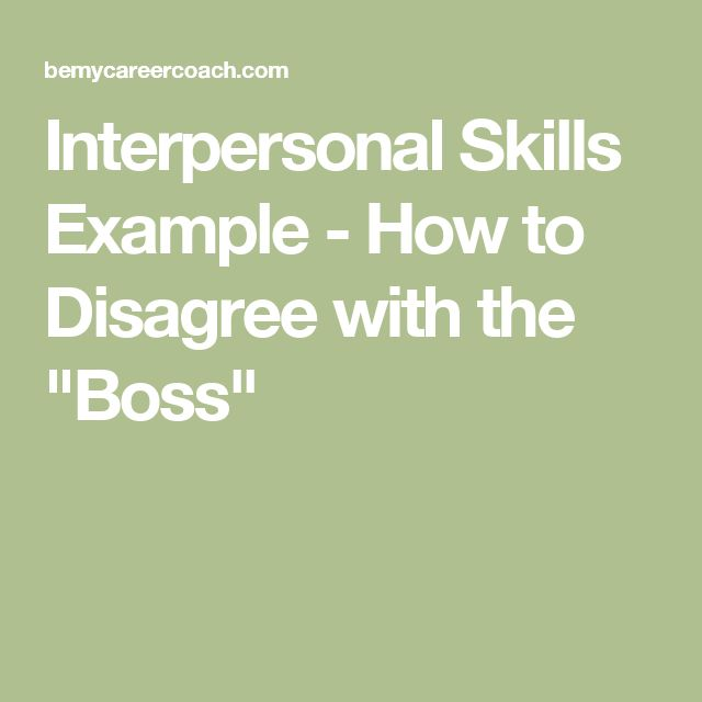 "Interpersonal Skills Example - How to Disagree with the ""Boss"""