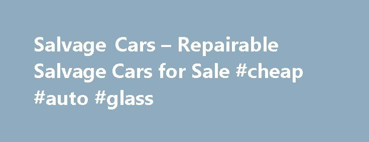 Salvage Cars – Repairable Salvage Cars for Sale #cheap #auto #glass http://auto.remmont.com/salvage-cars-repairable-salvage-cars-for-sale-cheap-auto-glass/  #cars for sale usa # Name Your Price on Salvage Cars For login help call (888) 204-5650 Looking for Salvage Trucks, Motorcycles, and Cars? If you're looking for quality, wholesale salvage trucks, cars, or motorcycles that you can buy in seconds, you're in the right place! By pooling the inventory of salvage car dealers and [...]Read…