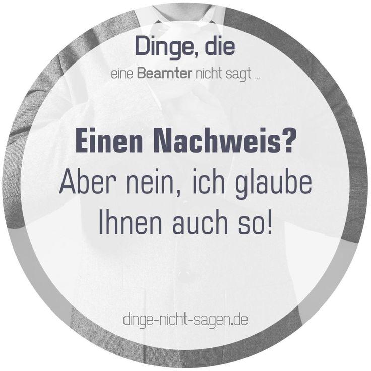 Einen Nachweis? Aber nein, ich glaube Ihnen auch so!  Mehr Sprüche: www.dinge-nicht-sagen.de