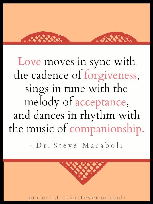 love ... forgiveness... acceptance... companionship  #quote Steve Maraboli