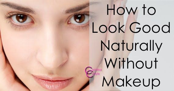 How to Look Good Naturally, without Makeup | Christina Carlyle
