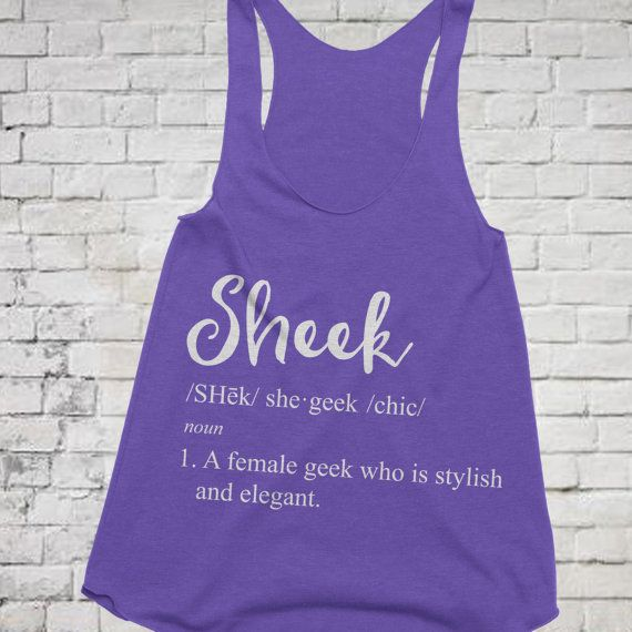 Nerd Girlfriend Gift, Geek Girlfriend, Sheek Tank Top, Geeky Girlfriend, Definition tank top, Girlfriend tank top, Geek Girl Tank top  Ladies Triblend Racerback Tank Top  This is the perfect gift for the Sheek or she geek in your life. A clever play on words, this design gives the word Chic a whole new meaning, and a different spelling too!  This shirt if printed with Sheek /SHēk/she·geek/chic/ noun 1. A female geek who is stylish and elegant.  Available in sizes XS, S, M,...