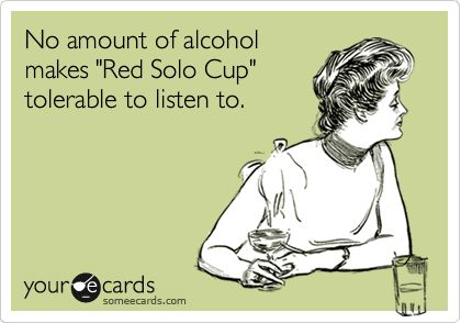 true!!: Thank God, Solo Cups, Stupid Songs, Horrible Songs, Aw Songs, Country Music, Red Solo Cup, Country Songs, Annoying Songs
