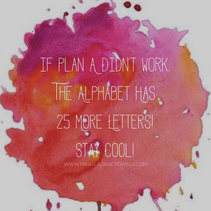 If Plan A Didn't Work, Don't Worry! The Alphabet Has 25 More Letters! Stay Cool! | Motivational Travel Quote | Inspiring Words | Wanderlust | #wanderlust #inspire #quote #travel | www.mikaylajanetravels.com
