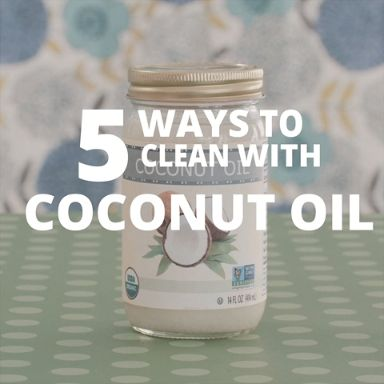 5 Ways to Use Coconut Oil to Clean Your Whole House