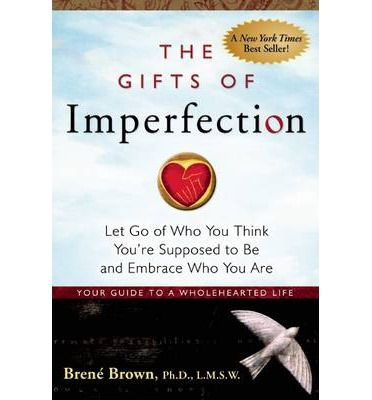 The Gifts of Imperfection: Let Go of Who You Think You're Supposed to be and Embrace Who You are : Brene Brown : 9781592858491