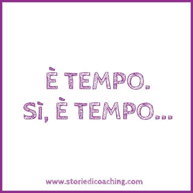 Tempo di cambiare www.storiedicoaching.com #coaching #tempo #cambiamento #motivazione