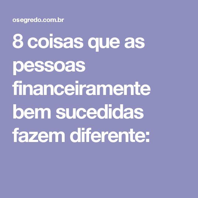 8 coisas que as pessoas financeiramente bem sucedidas fazem diferente:
