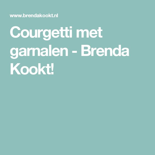 Courgetti met garnalen - Brenda Kookt!