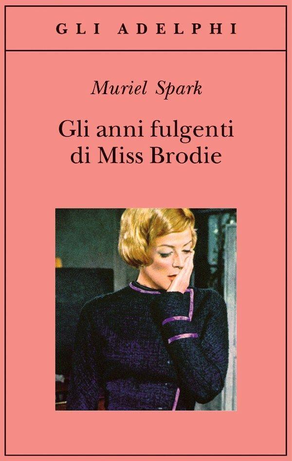 Gli Anni Fulgenti Di Miss Brodie Muriel Spark Libri Libri Da Leggere Libri Di Lettura