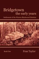 Bridgetown the Early Years - Book One : Settlement of the Wartren Blackwood District in the South West of Western Australia