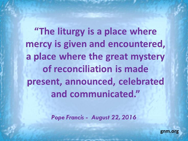 """Liturgy as a place of Mercy"" Read more at: http://www.news.va/en/news/pope-sends-message-of-67th-national-liturgical-wee"