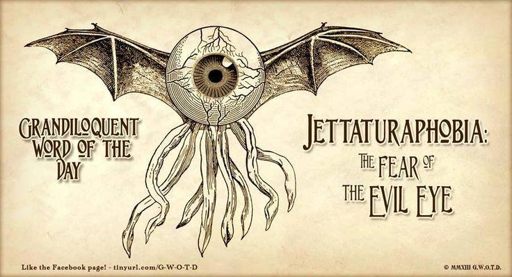 Jettaturaphobia (JET•uh•TOO•ra•FOW•be•ya) Noun: -Fear of the Evil Eye!