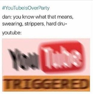 Seriously though YouTube told Dan he was fine<<<Yeah but they also told him he wasn't going to get paid anymore