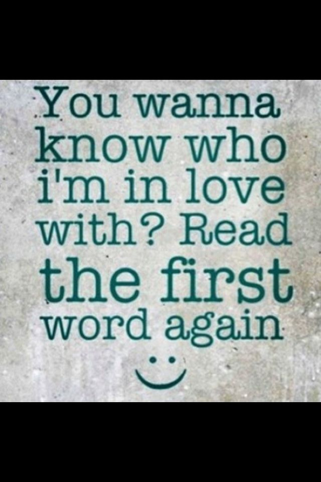 You wanna know who I'm in love with. Read the first word again!     This only works on your crush!