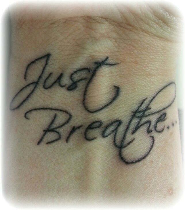 1000 images about just breathe my motto my tattoo for Still breathing tattoo