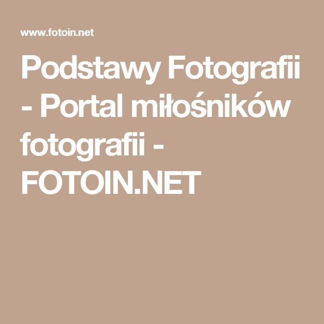 Podstawy Fotografii - Portal miłośników fotografii - FOTOIN.NET