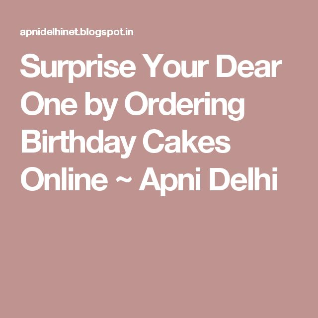 Surprise Your Dear One by Ordering Birthday Cakes Online ~ Apni Delhi
