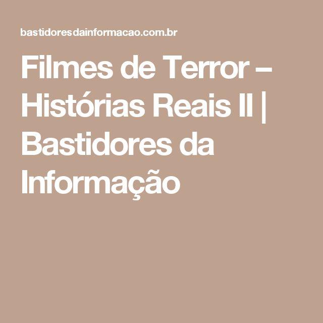 Filmes de Terror – Histórias Reais II |  Bastidores da Informação