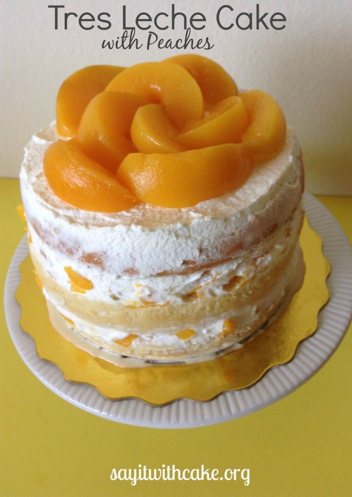 Layered Tres Leches Cake with Peaches | www.sayitwithcake.org | #treslechescake