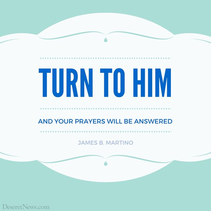 "Elder James B. Martino: ""Turn to Him and your prayers will be answered."" #ldsconf #lds #quotes:"