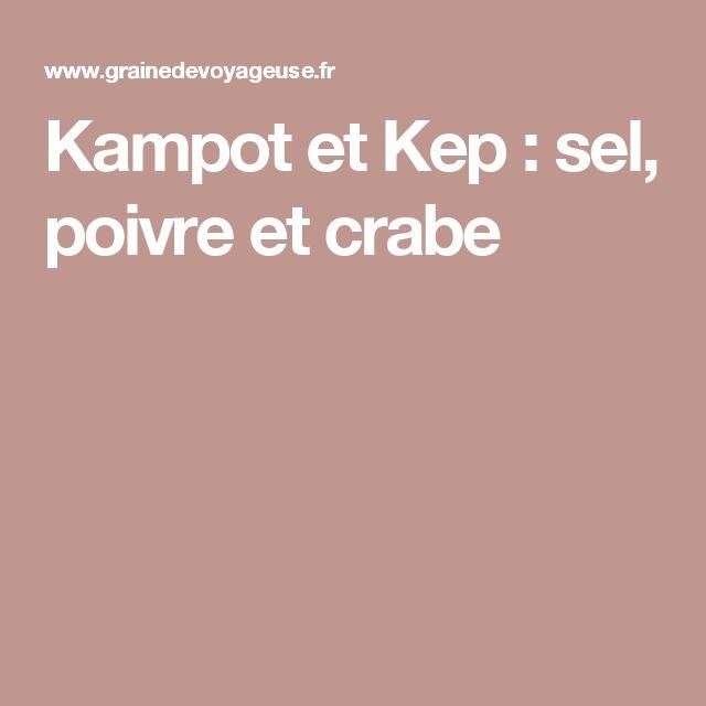 Kampot et Kep : sel, poivre et crabe